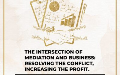The Intersection of Mediation and Business: Resolving The Conflict, Increasing The Profit